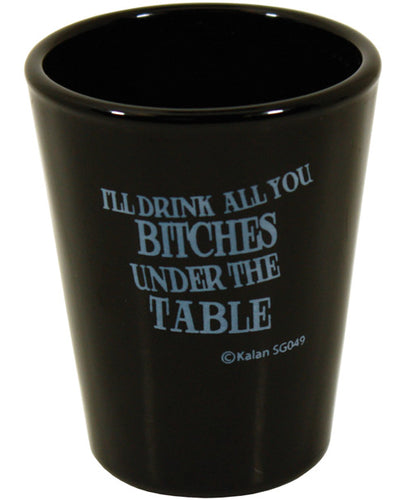 I'll Drink You Bitches Shot Glass