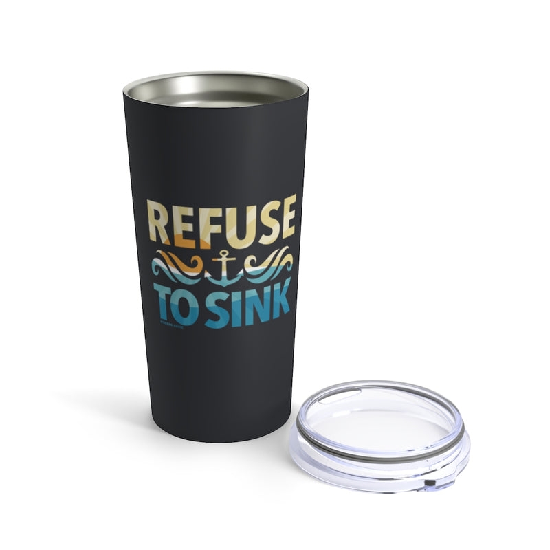 Refuse to Sink Tall Beverage Tumbler