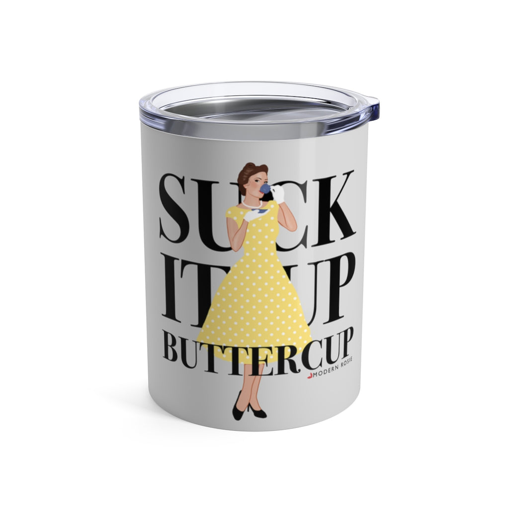 Suck it Up Buttercup - Wine Tumbler