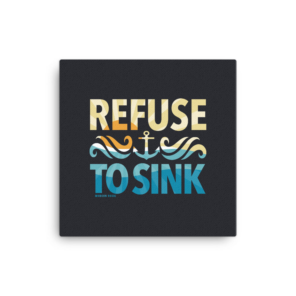 Refuse to Sink - Art on Canvas