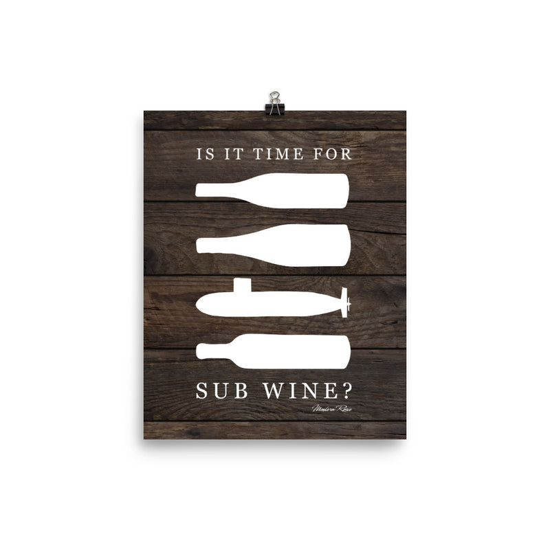 Custom Is It Time for Sub Wine Print - 8x10 Wood Background