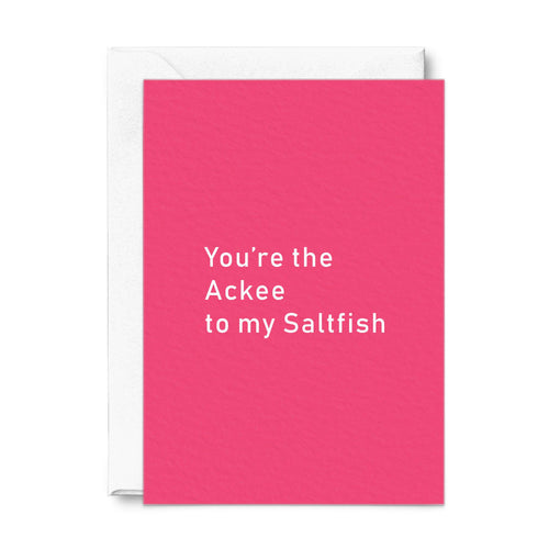 You're the Ackee to my Saltfish |  Greeting Card