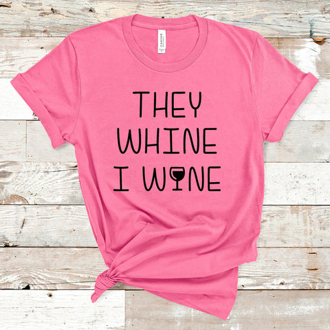 They Whine, I Wine Screen Print Transfer - CLEARANCE