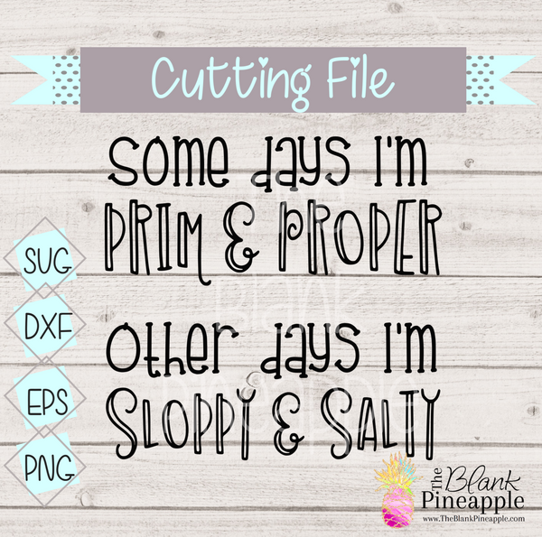 CUT FILE - Prim and Proper, Sloppy and Salty