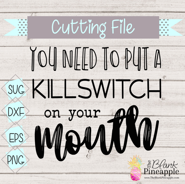 CUT FILE - Killswitch on your Mouth