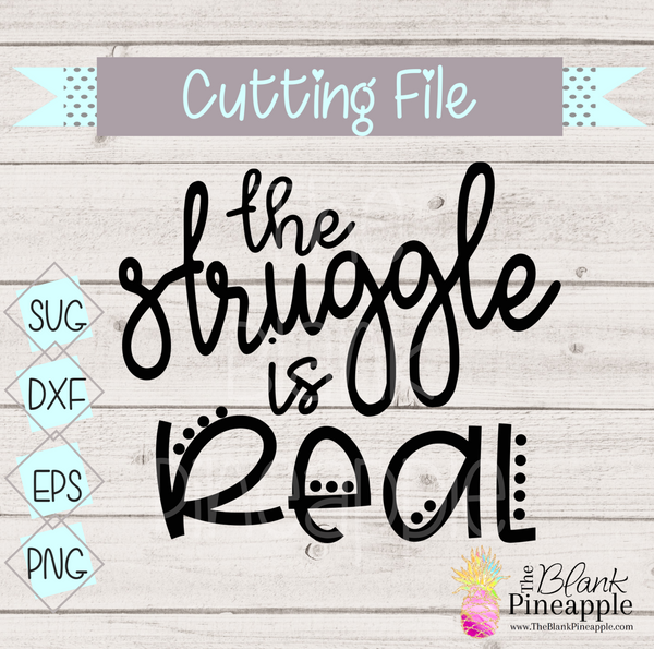CUT FILE - The Struggle is Real