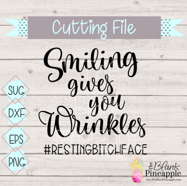 CUT FILE - Smiling gives you wrinkles #RESTINGBITCHFACE