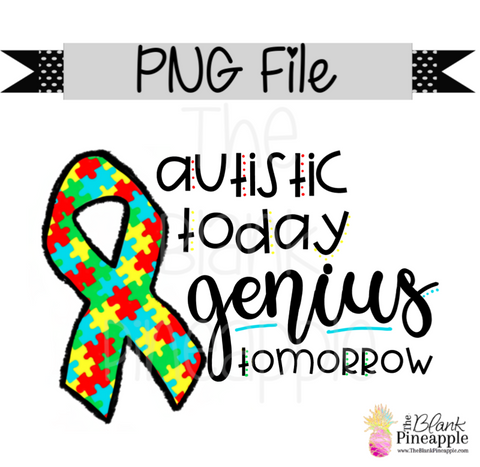 PNG - Autistic Today, Genius Tomorrow