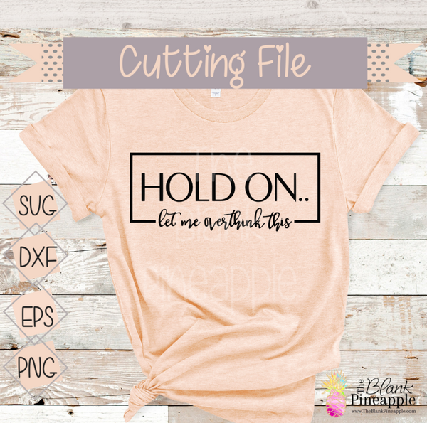 CUT FILE - Hold On Let me Overthink this