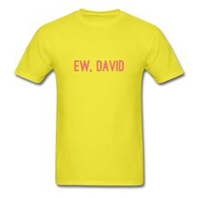 Load image into Gallery viewer, Ew, David (Schitt's Creek) Men's T-Shirt - yellow