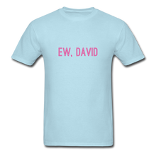 Load image into Gallery viewer, Ew, David (Schitt's Creek) Men's T-Shirt - powder blue