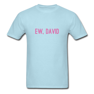 Ew, David (Schitt's Creek) Men's T-Shirt - powder blue