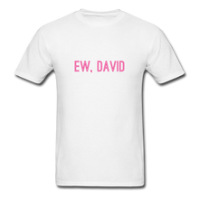 Load image into Gallery viewer, Ew, David (Schitt's Creek) Men's T-Shirt - white