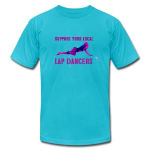 Support Your Local Lap Dancers T-Shirt - BravoPapa Clothing
