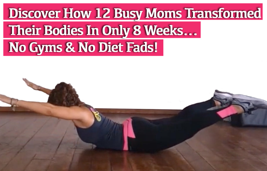 Discover How 12 Busy Moms Transformed Their Bodies In 8 Weeks