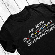 Load image into Gallery viewer, Birthday quarantine shirt, Social Distancing Birthday Gift social distancing shirt Quarantine Birthday Gift, Birthday in Quarantine Miss You