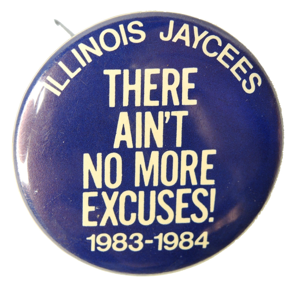 There Ain't No More Excuses 1983-1984 Illinois Jaycees 1.4-inch Round Button - Fazoom