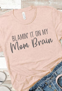 Blamin' It On My Mom Brain Tee