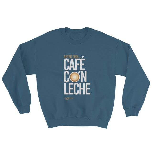 After This Cafe Con Leche  Sweatshirt