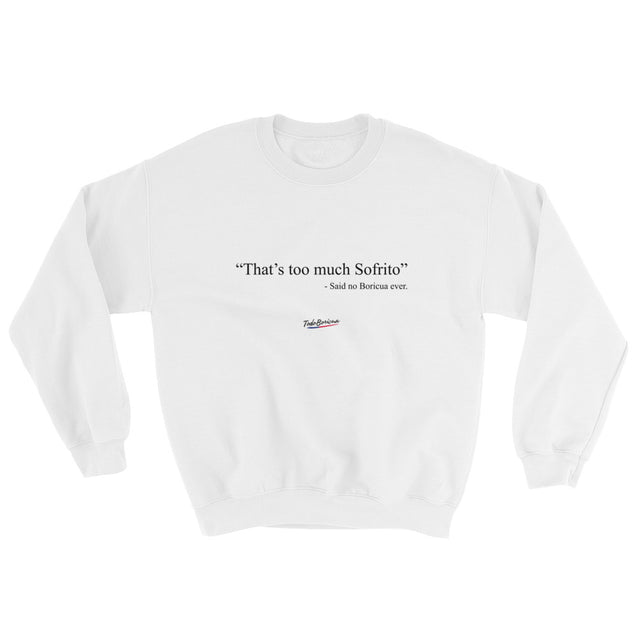 Too Much Sofrito Unisex Sweatshirt