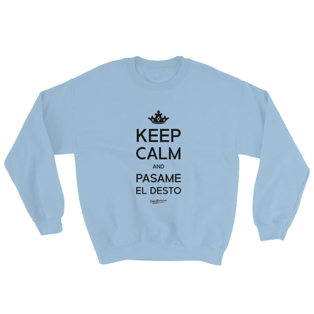 Keep Calm and Pasame El Desto Sweatshirt