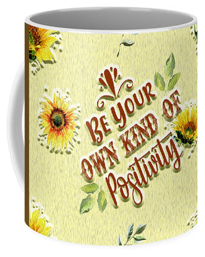 Be Your Own Kind of Positivity - Mug