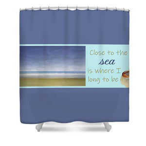 Close to the Sea - Shower Curtain