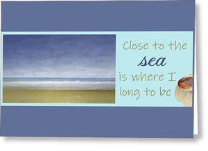 Close to the Sea - Greeting Card