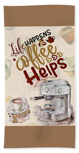 Life Happens Coffee Helps - Bath Towel