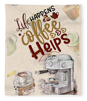 Life Happens Coffee Helps - Blanket