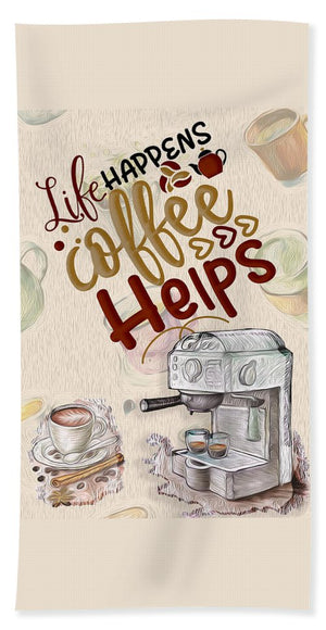 Life Happens Coffee Helps - Beach Towel