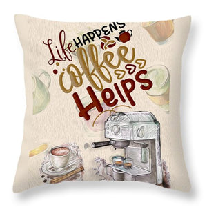 Life Happens Coffee Helps - Throw Pillow