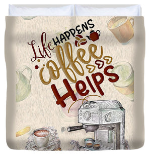 Life Happens Coffee Helps - Duvet Cover