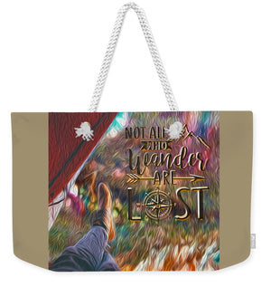 Not All Who Wander Are Lost - Weekender Tote Bag