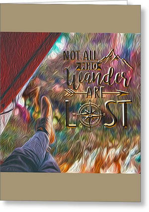 Not All Who Wander Are Lost - Greeting Card