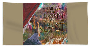 Not All Who Wander Are Lost - Beach Towel