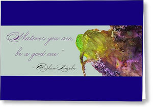 Whatever You Are Be a Good One - Abraham Lincoln Quote - Greeting Card