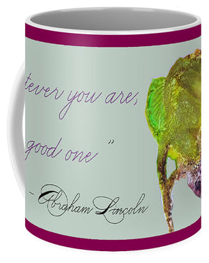 Whatever You Are Be a Good One - Abraham Lincoln Quote - Mug