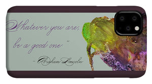 Whatever You Are Be a Good One - Abraham Lincoln Quote - Phone Case