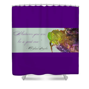 Whatever You Are Be a Good One - Abraham Lincoln Quote - Shower Curtain