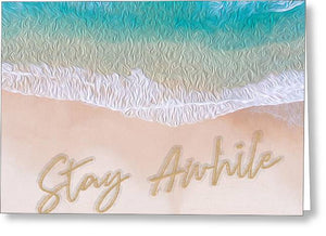 Writing in the Sand - Stay Awhile - Greeting Card