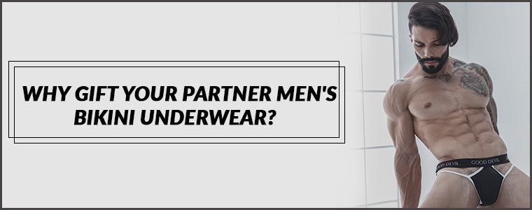 Why gift your partner Men's Bikini Underwear?