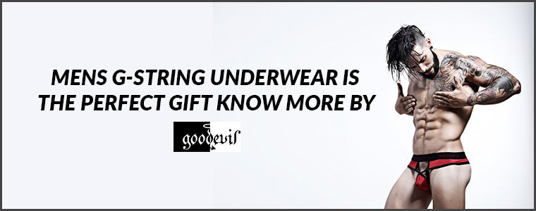 Men's G-String Underwear is perfect - Know more by Good Devil