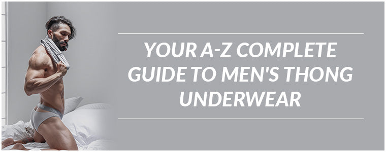 Your A-z complete guide to men's thong underwear|