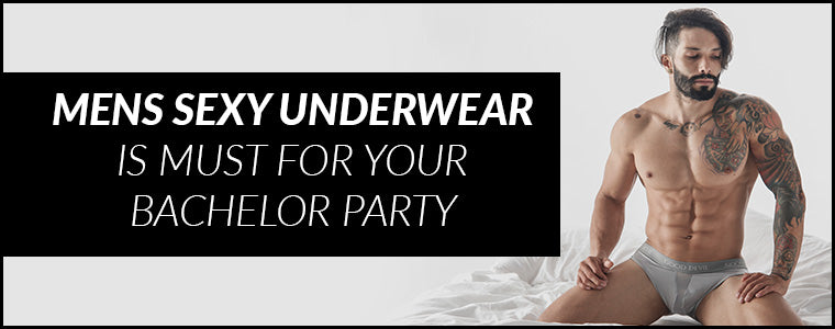 Mens Sexy Underwear is must for your Bachelor Party