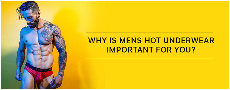 Why is Mens Hot Underwear important for you?