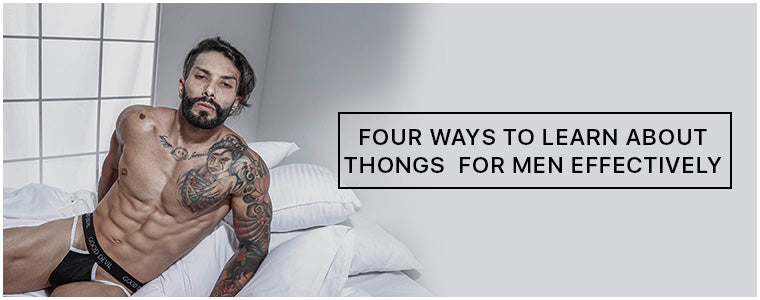 Four Ways to learn about Thongs for Men effectively