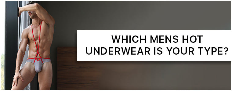 Which Mens Hot Underwear is your Type?