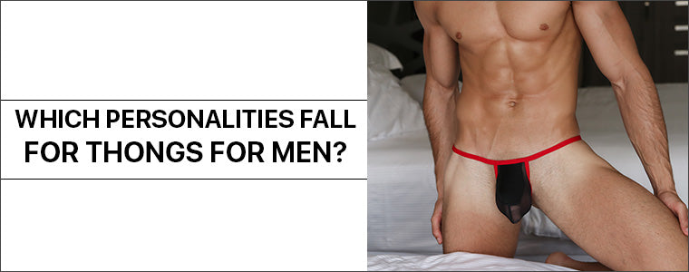 Which personalities fall for Thongs for men?
