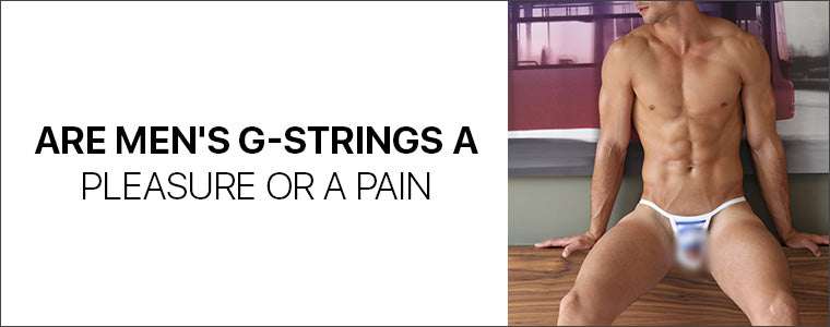 Are men's g-strings a pleasure or a pain?